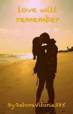 Love Will Remember by DeboraVitoria385