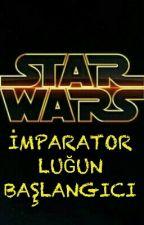 STAR WARS İMPARATORLUĞUN BAŞLANGICI by skywalker0987