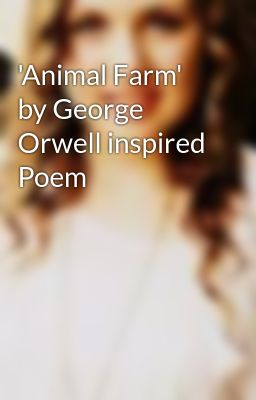'Animal Farm'  by George Orwell inspired Poem