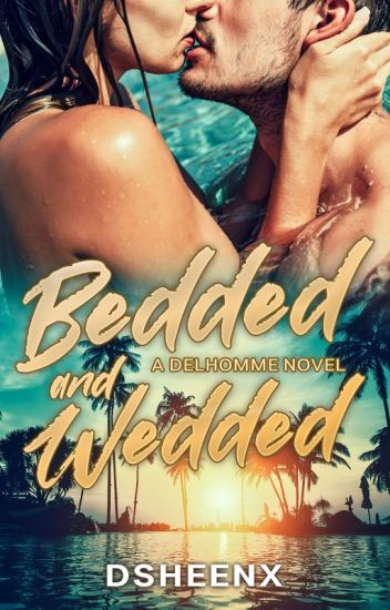 BEDDED & WEDDED (Complete/To be Published)