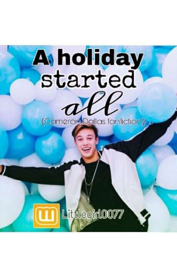 A Holiday Started All {Cameron Dallas Fanfiction}