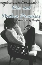 Lies and Broken Promises - A Collection of Thoughts (Completed) by agirlnamedadrianne
