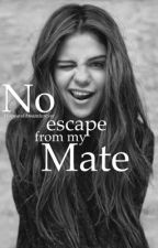 No escape from my Mate by Hopeanddreamforever