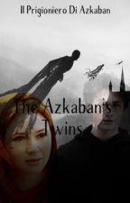 The Azkaban's Twins: I Gemelli Di Azkaban by poseidongirl02