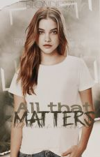 All That Matters by Blondies71