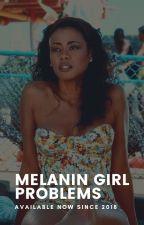 ❛ Melanin Girl Problems ❜ by thatmelanintho