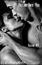 Falling Into You (Falling #1) 16+ by WrittenbyMadde
