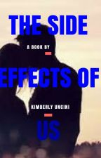 The Side Effects of Us by KimberlyUncini
