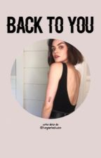 Back To You ✘ Nash Grier [Book¹] by hayesmechupa