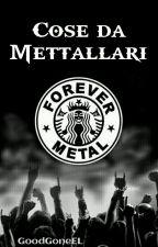 Cose da Metallari. by GoodGoneEL