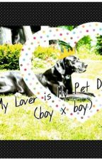 My Lover is My Pet Dog (boyxboy) by liltamara172