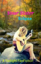 Your Sister, Eclipse (#Wattys2016)  by PotterCullenBlack