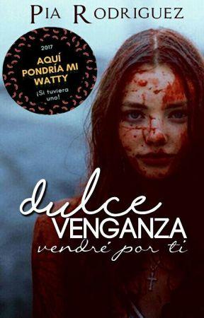 Dulce Venganza© [EDITANDO] #PGP2017 #PNovel by XxPiaRodriguezxX