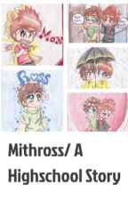 Mithross/ A Highschool Story by LittleFreak_44