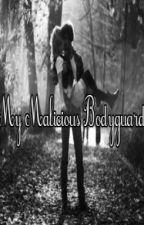My Malicious Bodyguard by _HearMeNow_