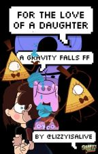 For The Love Of A Daughter - Gravity Falls FF by lizzyisalive