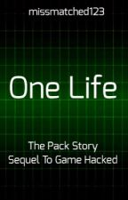 One Life: The Pack Story: Sequel To Game Hacked   by missmatched123