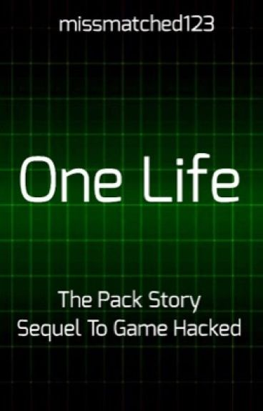 One Life: The Pack Story: Sequel To Game Hacked