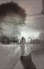It's Not Over (Book 4 to Adopted by Markiplier) (ON HOLD) DISCONTINUED  by Mochi_Mew