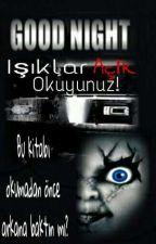 IŞIKLAR AÇIK OKUYUNUZ! by TuanaDemrel