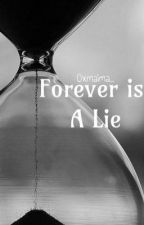 Forever is a lie by 7barkie