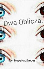 Dwa Oblicza.. by hopefor_thebest