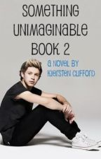 Something Unimaginable (Niall Horan Fanfic) Book 2 by kierstencliff