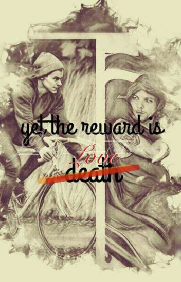 yet the reward is death(love) •Larry Stylinson✔