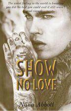 Show No Love (BWWM) by nanzzie