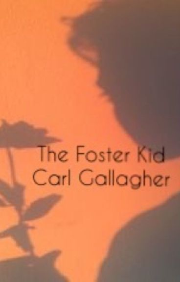 The Foster Kid//carl gallagher