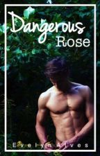 Dangerous Rose by 0EvelynAlves0