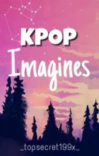 KPOP Imagines (Construction Ongoing) by _topsecret199x_