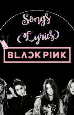 BLACKPINK SONGS (Lyrics) by patspie