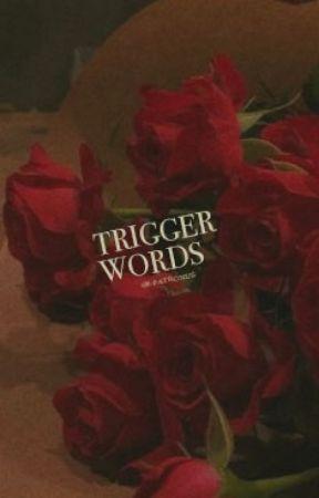 TRIGGER WORDS | B. BARNES by -patronus