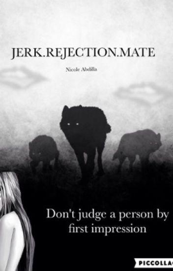 JERK.REJECTION.MATE