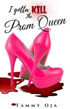 I Gotta Kill the Prom Queen  by tamoja