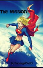 The Mission (A Supergirl Fanfiction) by Svuthsideserpent