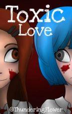 Toxic Love by ThunderingFlower