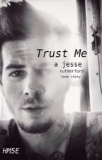 Trust Me: A Jesse Rutherford Love Story by HannahMontana5Ever
