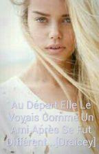 Au Départ Elle Le Voyais Comme Un Ami Après Se Fut Différent...[Draicey][FINI] by iceylennon