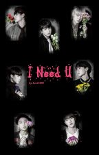 I Need U (BTS X Reader) by Levi1908