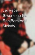 Jej Ręce Stworzone Do Ran|Bars And Melody by krzesiaxx143