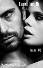 Falling Into Us (Falling #2) 16+ by WrittenbyMadde