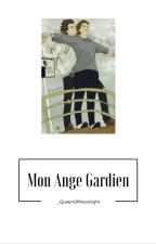 Mon Ange Gardien | Tome 1 [L.S] by _QueenOfMoonlight