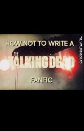 How NOT to Write a Walking Dead Fanfic