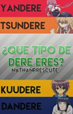 ¿Que Tipo De Dere Eres?[TEST] by nathanprescute