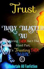 Trust   •〖Baby Blaster AU〗 by TheLoneWolf640