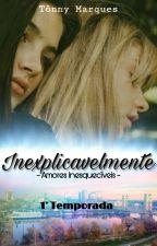 Inexplicavelmente - Amores Inesquecíveis (Um Romance Lésbico) by TonnyMarques