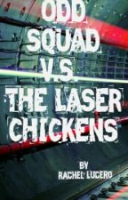 Odd Squad V.S. The Laser Chickens (Completed) ·|Watty's2017|· by Raquellaanna
