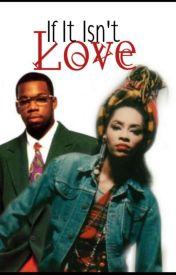 If It Isn't Love | (Novel) by HerLegacy